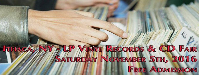 Ithaca, NY – LP Vinyl Record and CD Fair – Saturday November 5th, 2016