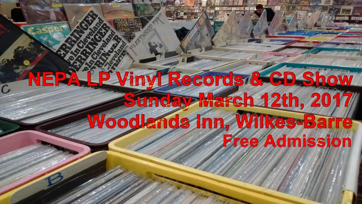 NEPA – Scranton / Wilkes-Barre Record and CD Show – Sunday March 12th, 2017