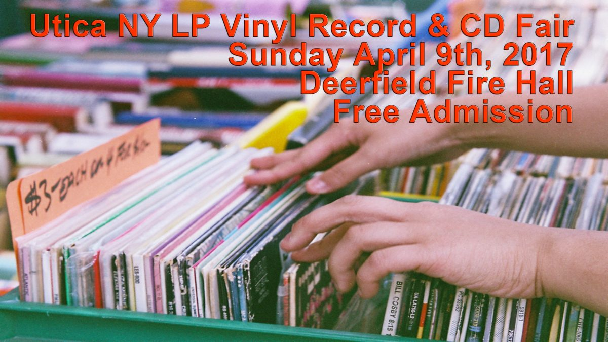 Utica, NY LP Vinyl Records and CDs Fair – Sunday April 9th, 2017