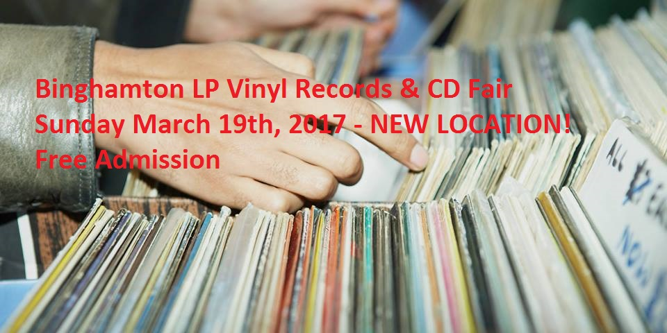 Binghamton, NY – LP Vinyl Records and CD Fair – Sunday March 19th, 2017 – NEW LOCATION!