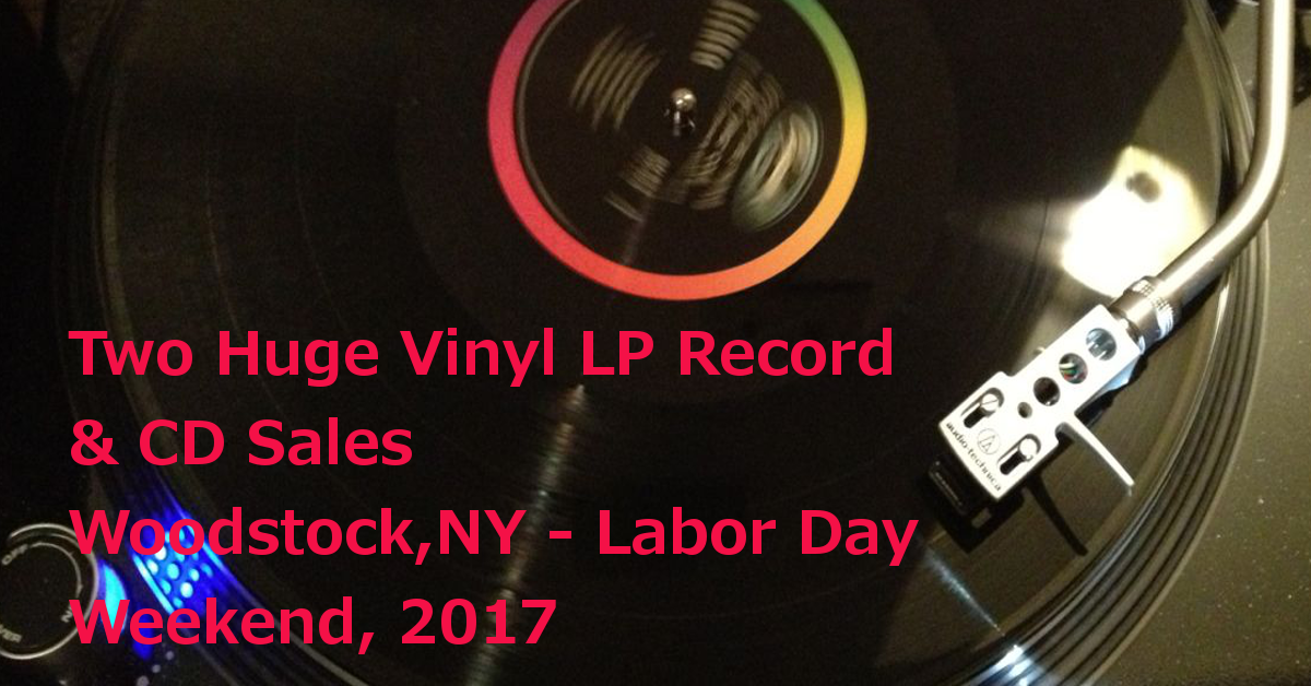 Labor Day Weekend 2017 – Two Huge Music Yardsales – 10,000+ Vinyl LP Records, CDs and DVDs – Woodstock / West Saugerties NY