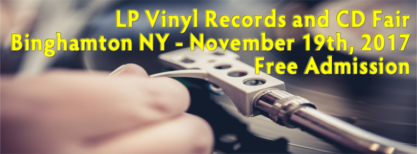 Binghamton – NY LP Vinyl Records and CD Fair – Sunday November 19th, 2017 – Free Admission