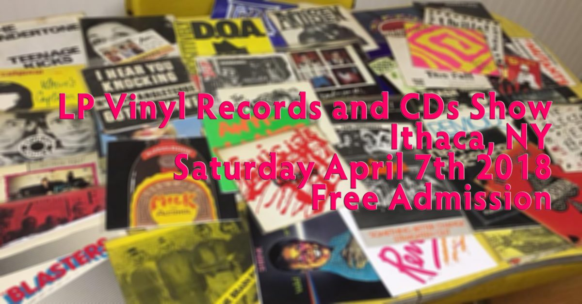 Ithaca, NY – LP Vinyl Records and CDs Show – Saturday April 7th, 2018 – Free Admission