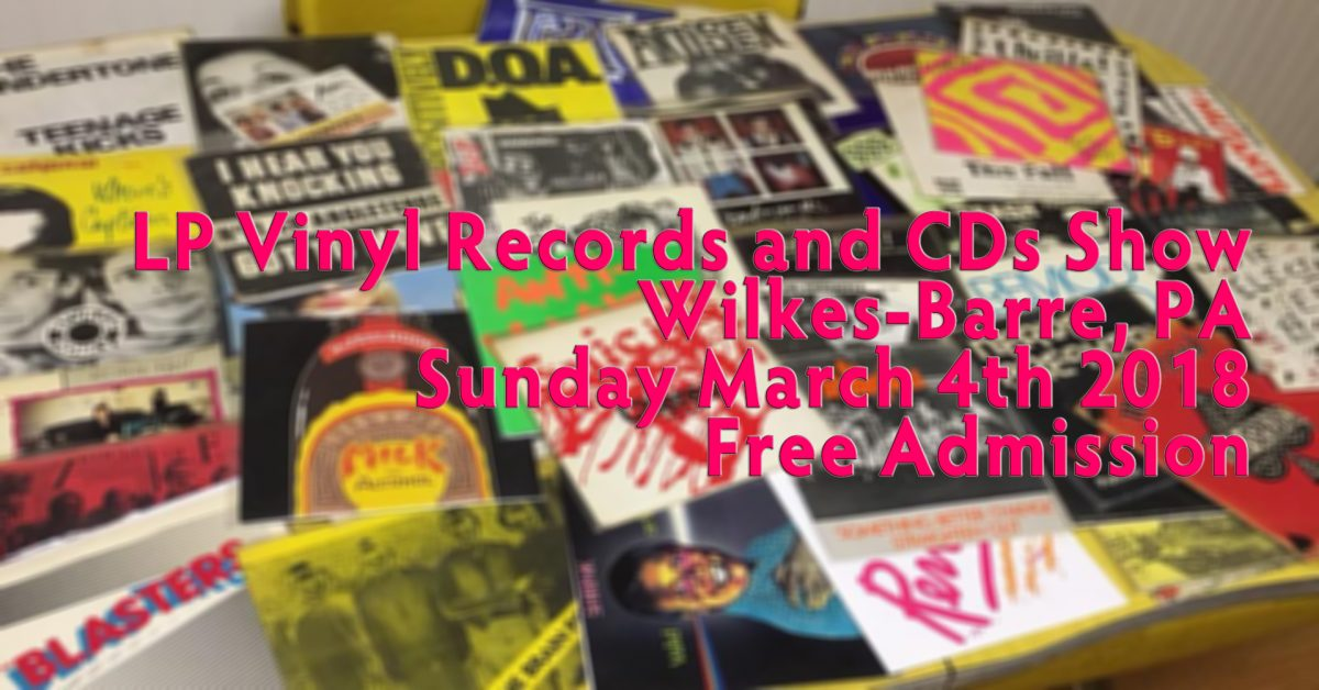 NEPA – Scranton / Wilkes-Barre LP Vinyl Records & CDs Show – Sunday March 4th 2018 – Free Admission