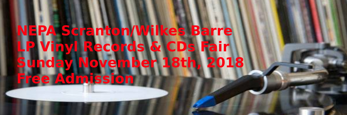 NEPA – Scranton / Wilkes-Barre Record and CD Show – Sunday November 18th 2018