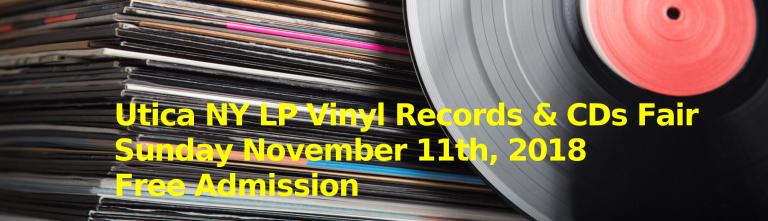 Utica NY LP Vinyl Records and CDs Fair – Sunday November 11th, 2018