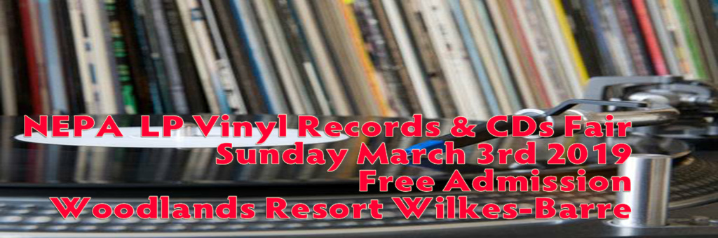 NEPA LP Vinyl Record and CD Show sunday March 3 2019 Free Admission