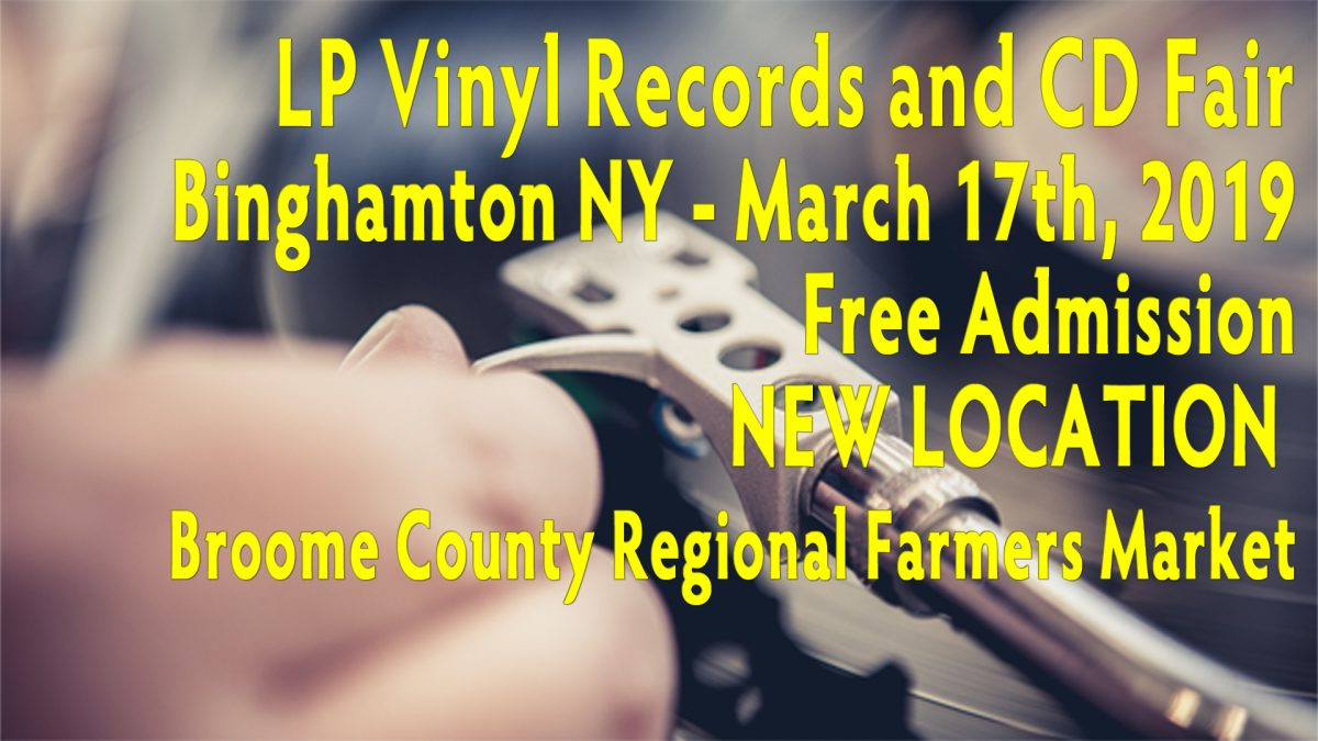 Binghamton NY – LP Vinyl Records & CDs Fair – Sunday March 17, 2019 – New Location