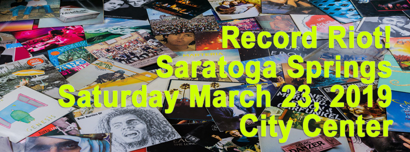 Saratoga Springs, NY – Record Riot – Saturday March 23rd, 2019
