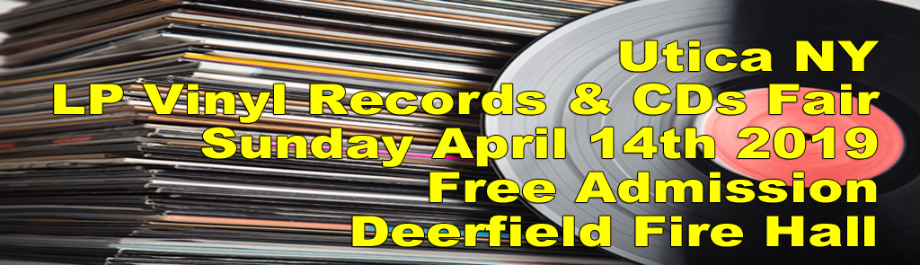 Utica NY LP Vinyl Records & CDs Show – Sunday April 14th 2019