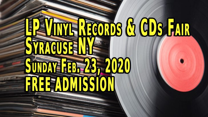 Syracuse NY – LP Vinyl Records & CDs Fair – Sunday Feb. 23rd 2020 – Free Admission