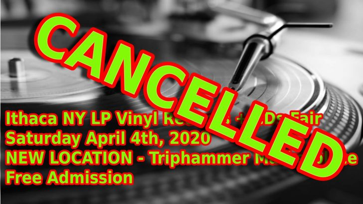 CANCELLED – Ithaca NY LP Vinyl Records & CDs Fair – Saturday April 4th 2020 – NEW LOCATION – Free admission