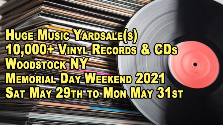Huge Memorial Day Weekend LP Vinyl Records + CDs Yardsale(s) – Woodstock NY – Saturday May 29th, Sunday May 30th and Monday May 31st 2021