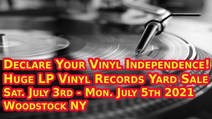 Declare Your Vinyl Independence! – Huge LP Vinyl Records Sale -Woodstock NY – July 3-5, 2021