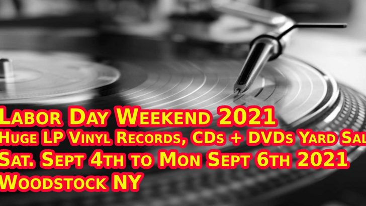 Woodstock NY – Labor Day Weekend 2021 – Huge Vinyl LP Records, CDs + DVDs Yard Sale – Sept. 4th, 5th, 6th